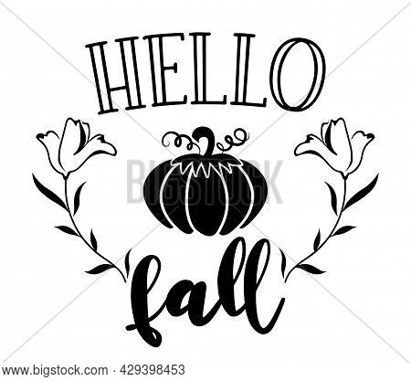 Hello Fall, Hello Autumn - Hand Drawn Vector Illustration. Autumn Color Greeting With Pumpkin. Good