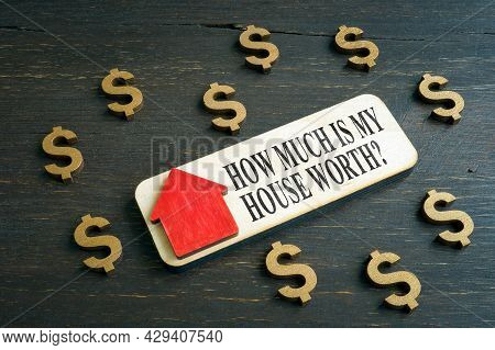 Dollar Signs And How Much Is My Home Worth Question.
