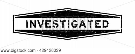 Grunge Black Investigated Word Hexagon Rubber Seal Stamp On White Background
