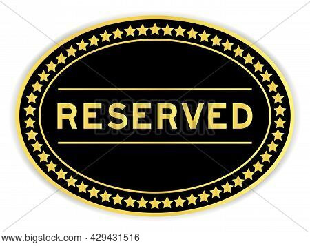 Gold And Black Color Oval Label Sticker With Word Reserved On White Background