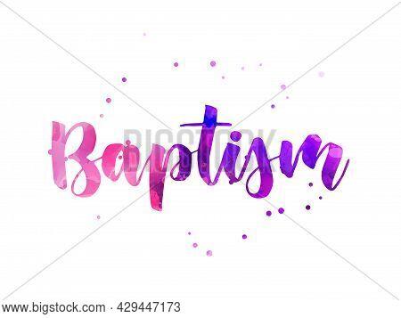 Baptism - Watercolor Handwritten Modern Calligraphy Lettering. Faith Concept Illustration.