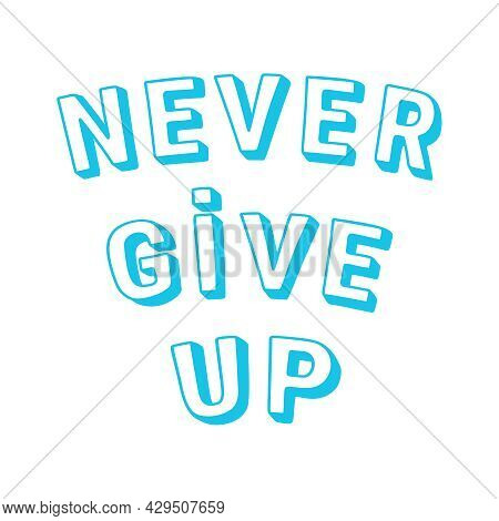 Motivational Quote Never Give Up. Hand Drawing Lettering With Shadow Bllue Color. Vector Isolated Il