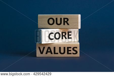 Our Core Values Symbol. Concept Words 'our Core Values' On Wooden Blocks On A Beautiful Grey Backgro