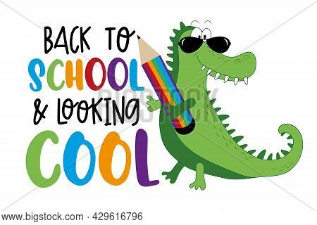Back To School And Looking Cool- Funny Slogan With Cartoon Alligator And Pencil. Good For T Shirt Pr