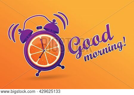 Good Morning. Energetic, Vitamin Morning. The Alarm Clock Is Ringing. Cheerfulness In The Morning. A
