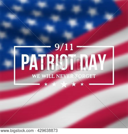 9/11 Patriot Day Banner With Blurred American Flag And Text We Will Never Forget. Vector Illustratio