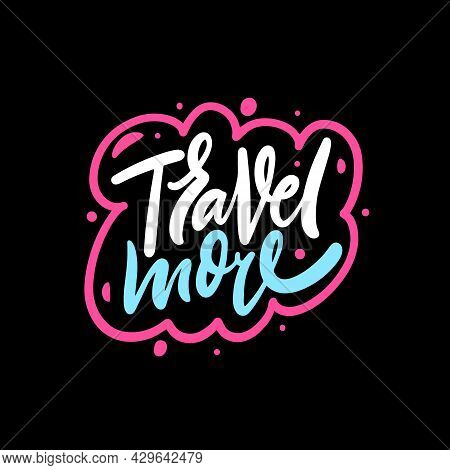 Travel More Hand Drawn Colorful Text. Motivation Lettering Phrase. Black Background.
