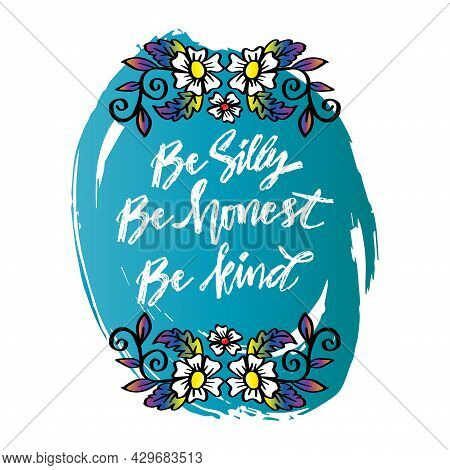 Be Silly Be Honest Be Kind Hand Lettering. Motivational Quote.
