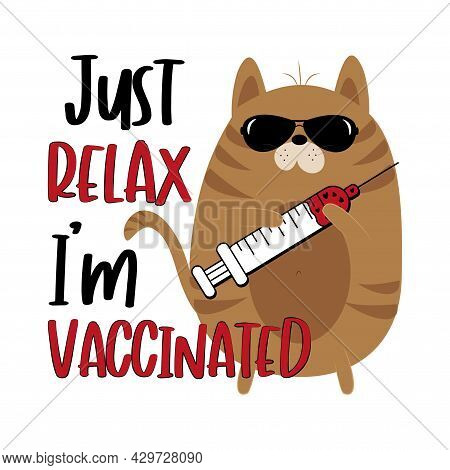Just Relax I'm Vaccinated - Funny Cat With Vaccine. Good For T Shirt Print, Poster, Card, And Mask D