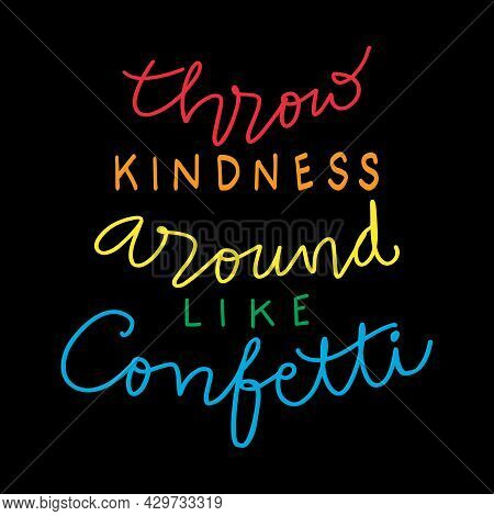 Throw Kindness Around Like Confetti Hand Lettering. Motivational Quote.