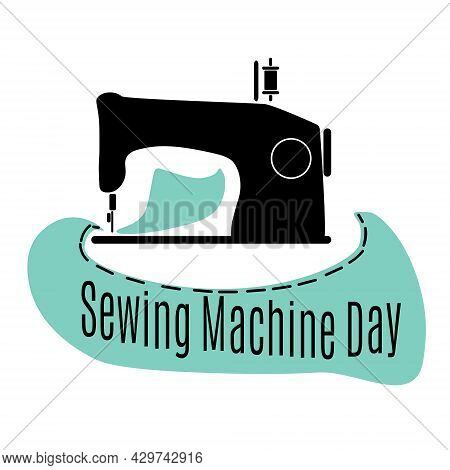 Sewing Machine Day, Idea For A Postcard Or Banner, Silhouette Of A Sewing Equipment And Fabric With