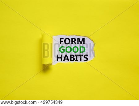 Form Good Habits Symbol. Words 'form Good Habits' Appearing Behind Torn Yellow Paper. Beautiful Yell