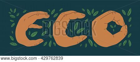 Eco Lettering With Summer Floral Decorations, Where The Letters Are Shown By Hands. Eco Sign, Eco Wo