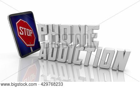 Stop Phone Addiction Cell Mobile Communication Digital Addicts 3d Illustration