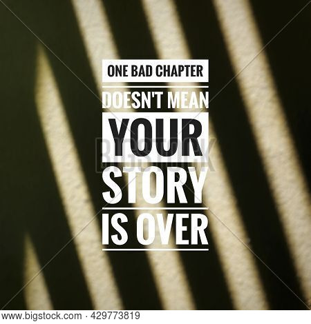 Text One Bad Chapter Does Not Mean Your Story Is Over With Blurry Background. Inspirational And Moti