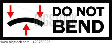 Do Not Bend Black And Red Sign. Sign With Bended Surface And Arrows Showing Bend Direction. Words Sa
