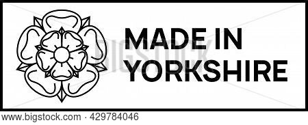 Made In Yorkshire Sign. Rectangular Stamp With Yorkshire White Rose Of York And Words Made In Yorksh
