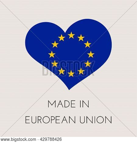 European Union Heart Shaped Label With European Flag. Made In Europe Sticker. Factory, Manufacturing