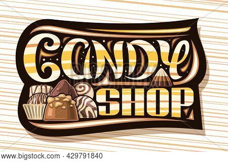 Vector Logo For Candy Shop, Decorative Signboard With Illustration Of Various Covered Candy Praline