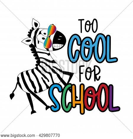 Too Cool For School - Funny Slogan With Cool Zebra In Sunglasses. Good For T Shirt Print, Poster, Ca