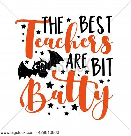 The Best Teachers Are Bit Batty - Funny Slogan With Cute Bat For Halloween. Good For Greeting Card,