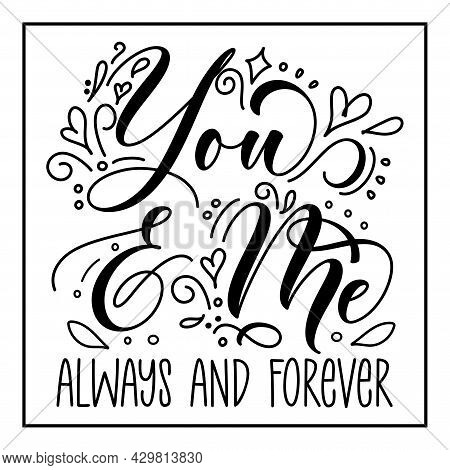 You And Me Always Forever-  Handwritten Text, With Hearts. Good For Wedding Invitation, Anniversary,