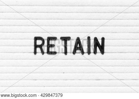 Black Color Letter In Word Retain On White Felt Board Background