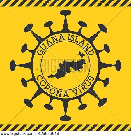Corona Virus In Guana Island Sign. Round Badge With Shape Of Virus And Guana Island Map. Yellow Isla