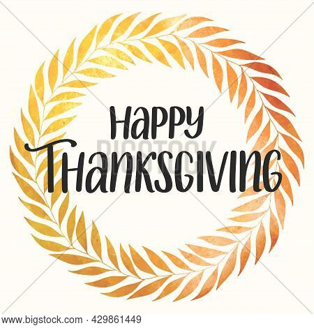 Hand Sketched Lettering Happy Thanksgiving Decorated By Watercolour Autumn Leaf Wreath. Happy Thanks