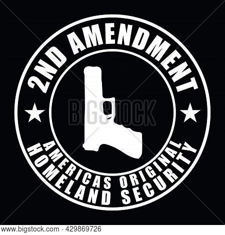 2nd Amendment, America's Original Homeland Security. 2nd Amendment Design With Gun And Star. Design
