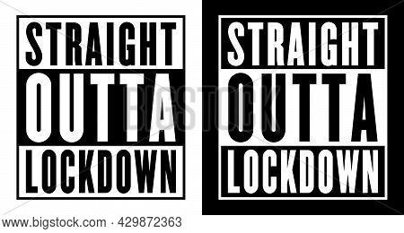 Straight Outta Lockdown Vector, Eps For T-shirt, Banner, Poster Label Design. Black & White Two Diff