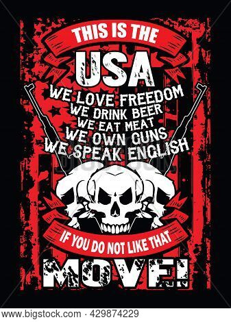 Usa T-shirt Design With Usa Flag, Skull, And Guns. This Is The Usa. We Love Freedom, We Drink Beer,
