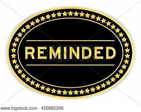 Gold And Black Color Oval Label Sticker With Word Reminded On White Background