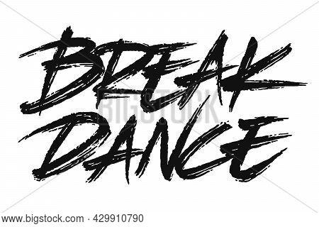 Breakdance Vector Inscription. Unique Original Handwritten Lettering