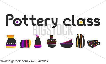 Vector Isolated Concept With Objects Of Handmade Ceramic Earthenware And Text Pottery Class. Colorfu