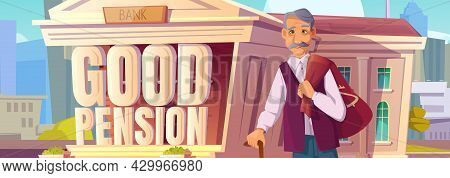 Good Pension Poster With Old Man With Money Sack On City Street With Bank Building. Concept Of Retir