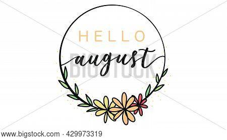 Hello August Frame. Hand Drawn Frame. Doodle Frame. Summer Illustration. Hallo August Handwritten Te
