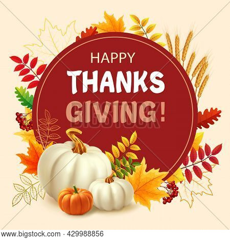 Happy Thanksgiving Background With Autumn Leaves, White Pumpkins And Orange Pumpkin. 3d Realistic Ve