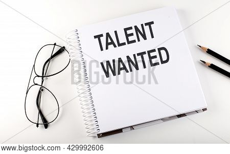 Notepad With Text Talent Wanted . White Background. Business