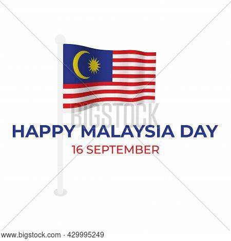 Illustration Of Waving Malaysia Flag, Happy Malaysia Day And 16th September Word. Malaysia Day Conce