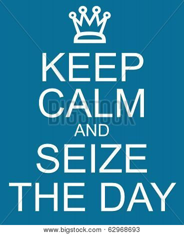 Keep Calm And Seize The Day