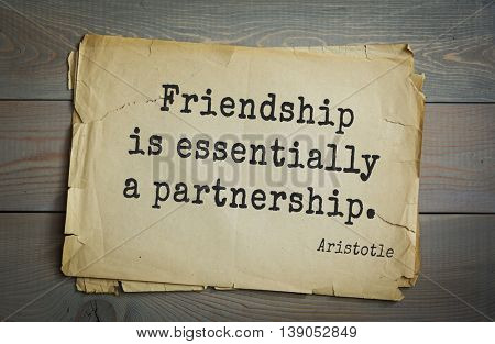 Ancient greek philosopher Aristotle quote.  Friendship is essentially a partnership.