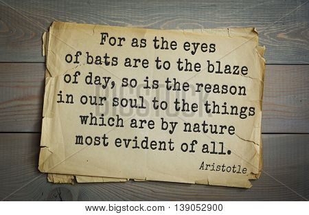Ancient greek philosopher Aristotle quote.  For as the eyes of bats are to the blaze of day, so is the reason in our soul to the things which are by nature most evident of all.