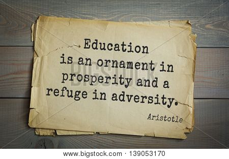 Ancient greek philosopher Aristotle quote.  Education is an ornament in prosperity and a refuge in adversity.