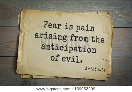 Ancient greek philosopher Aristotle quote.  Fear is pain arising from the anticipation of evil.