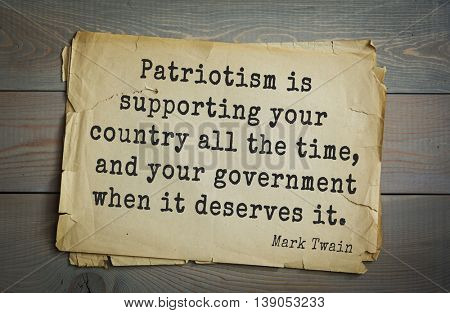 American writer Mark Twain (1835-1910) quote. Patriotism is supporting your country all the time, and your government when it deserves it.