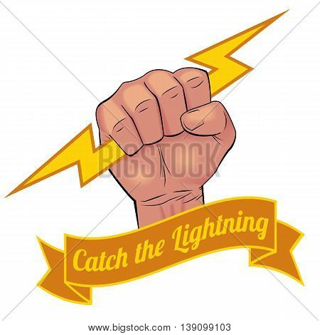 Realistic man hand holding lightning bolt with vintage style banner and slogan CATCH THE LIGHTNING.