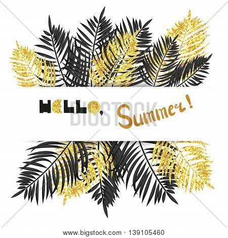 Summer vector illustration. Hello summer lettering. Card design with black and gold palm leaves and place for text.