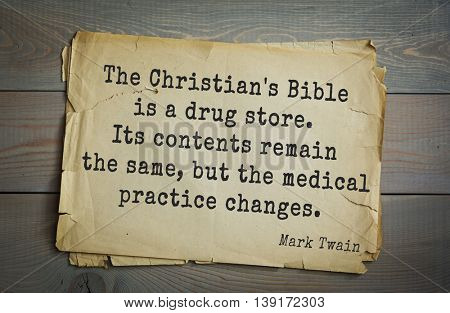 American writer Mark Twain (1835-1910) quote. The Christian's Bible is a drug store. Its contents remain the same, but the medical practice changes.