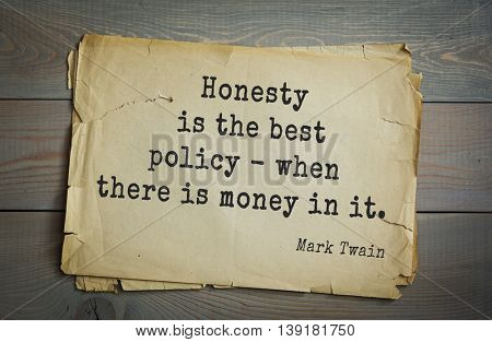 American writer Mark Twain (1835-1910) quote. Honesty is the best policy - when there is money in it.